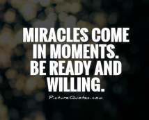 miracles-come-in-moments-be-ready-and-willing-quote-1