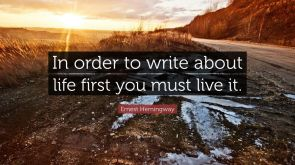 4598-ernest-hemingway-quote-in-order-to-write-about-life-first-you-must