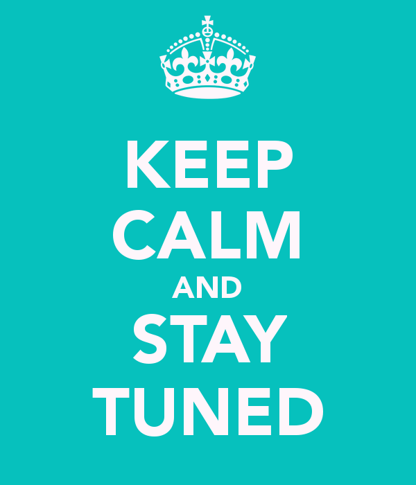 keep-calm-and-stay-tuned
